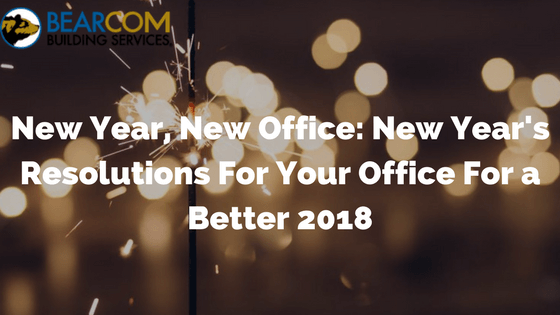 New Year, New Office_ New Years Resolutions For Your Office For a Better 2018