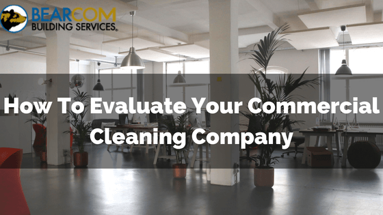 How to evaluate your commercial cleaning company